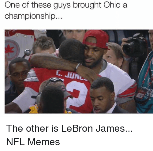 LeBron James, Memes, and Nfl: One of these guys brought Ohio a  championship  C. JUN The other is LeBron James...  NFL Memes