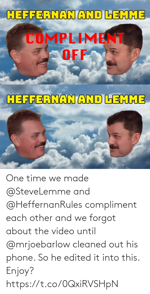 Time: One time we made @SteveLemme and @HeffernanRules compliment each other and we forgot about the video until @mrjoebarlow cleaned out his phone. So he edited it into this. Enjoy? https://t.co/0QxiRVSHpN