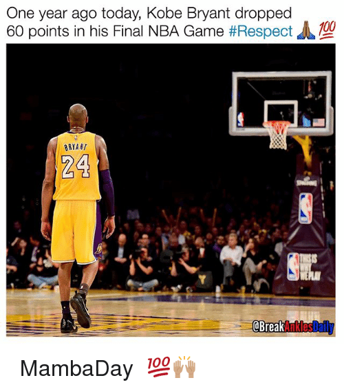 Nba Games: One year ago today, Kobe Bryant dropped  60 points in his Final NBA Game  #Respect  BRYANT  24  @Break  Ankles Daily ⠀ MambaDay 💯🙌🏽