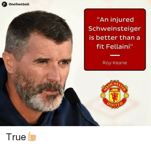 "roy keane: Onefootball  ""An injured  Schweinsteiger  is better than a  fit Fellaini""  Roy Keane  ACHES  UNITE True👍🏼"