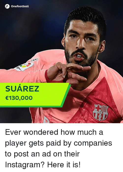 suarez: Onefootball  SUAREZ  130,00O  FCB Ever wondered how much a player gets paid by companies to post an ad on their Instagram? Here it is!