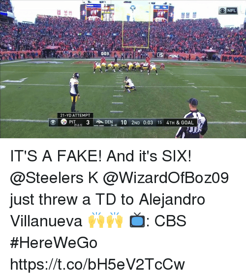 Fake, Memes, and Cbs: ONFL  003  89  21-YD ATTEMPT  PIT 3DEN 10 2ND 0:03 15 4TH & GOAL  7-2-1)  (4-6) IT'S A FAKE! And it's SIX!  @Steelers K @WizardOfBoz09 just threw a TD to Alejandro Villanueva 🙌🙌  📺: CBS #HereWeGo https://t.co/bH5eV2TcCw