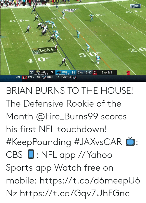 Defensive: ONFL  3RD&6  20  :02  JAX  7  (2-2)  CAR  (2-2)  14 2ND 13:43 2  3RD & 6  NFL ATL  100 HOU  13 2ND 9:10 BRIAN BURNS TO THE HOUSE! The Defensive Rookie of the Month @Fire_Burns99 scores his first NFL touchdown! #KeepPounding #JAXvsCAR  📺: CBS 📱: NFL app // Yahoo Sports app Watch free on mobile: https://t.co/d6meepU6Nz https://t.co/Gqv7UhFGnc