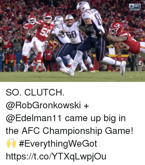 AFC Championship Game, Memes, and Game: ONFL  AFC CHAMP SO. CLUTCH.   @RobGronkowski + @Edelman11 came up big in the AFC Championship Game! 🙌 #EverythingWeGot https://t.co/YTXqLwpjOu