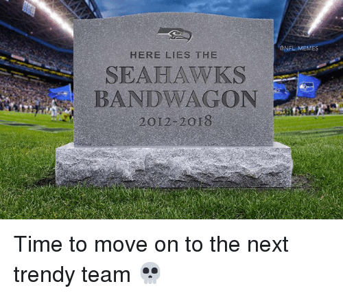 Memes, Nfl, and Seahawks: ONFL MEMES  HERE LIES THE  SEAHAWKS  BANDWAGON  2012-2or8 Time to move on to the next trendy team 💀
