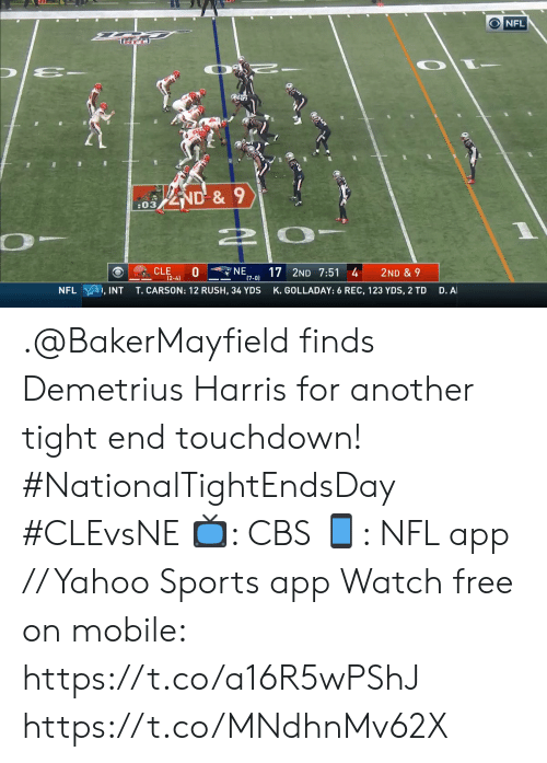 harris: ONFL  ND&9  :03  NE  17 2ND 7:51 4  (7-0)  CLE  0  (2-4)  2ND & 9  D. A  T.CARSON: 12 RUSH, 34 YDS  K.GOLLADAY: 6 REC, 123 YDS, 2 TD  NFL  , INT .@BakerMayfield finds Demetrius Harris for another tight end touchdown! #NationalTightEndsDay #CLEvsNE  📺: CBS 📱: NFL app // Yahoo Sports app Watch free on mobile: https://t.co/a16R5wPShJ https://t.co/MNdhnMv62X