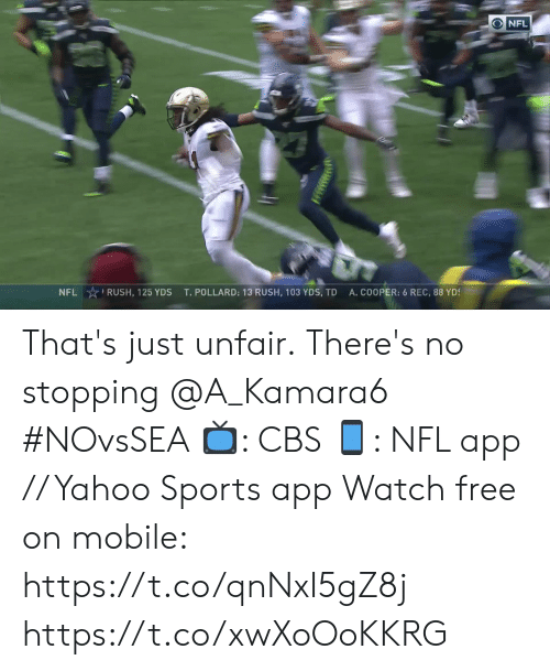 Memes, Nfl, and Sports: ONFL  NFL RUSH, 125 YDS  A.COOPER: 6 REC, 88 YDS  T. POLLARD: 13 RUSH, 103 YDS, TD That's just unfair.  There's no stopping @A_Kamara6 #NOvsSEA  ?: CBS ?: NFL app // Yahoo Sports app Watch free on mobile: https://t.co/qnNxI5gZ8j https://t.co/xwXoOoKKRG