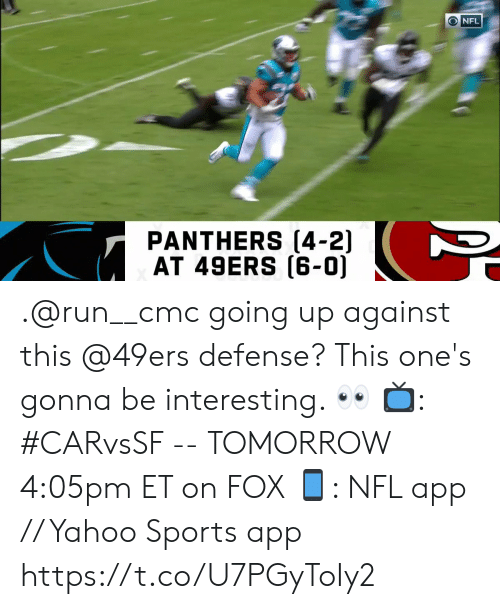 cmc: ONFL  PANTHERS (4-2)  AT 49ERS (6-0) .@run__cmc going up against this @49ers defense?  This one's gonna be interesting. 👀  📺: #CARvsSF -- TOMORROW 4:05pm ET on FOX 📱: NFL app // Yahoo Sports app https://t.co/U7PGyToIy2