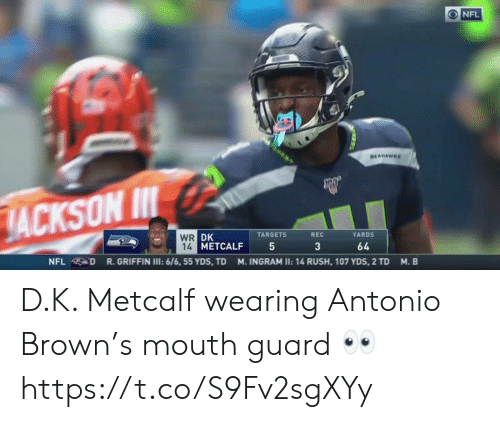 griffin: ONFL  SEAHAWHS  JACKSON I  WR DK  14 METCALF  TARGETS  REC  YARDS  3  64  R.GRIFFIN I: 6/6, 55 YDS, TD  NFL D  M. INGRAM II: 14 RUSH, 107 YDS, 2 TD  M. B D.K. Metcalf wearing Antonio Brown's mouth guard 👀 https://t.co/S9Fv2sgXYy