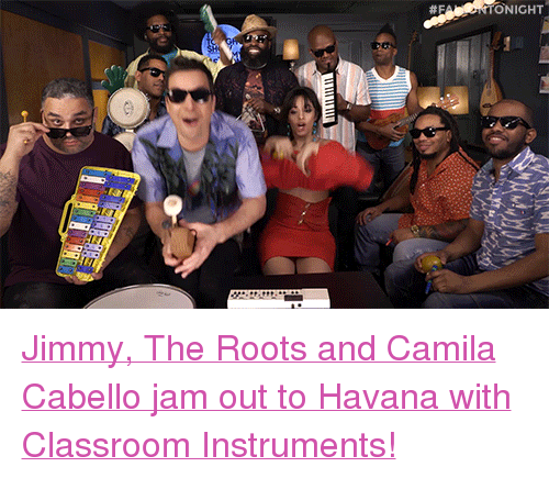 """the roots: ONIGHT <p><a href=""""https://www.youtube.com/watch?v=P6K9Y6FWo74"""" target=""""_blank"""">Jimmy, The Roots and Camila Cabello jam out to Havana with Classroom Instruments!</a></p>"""