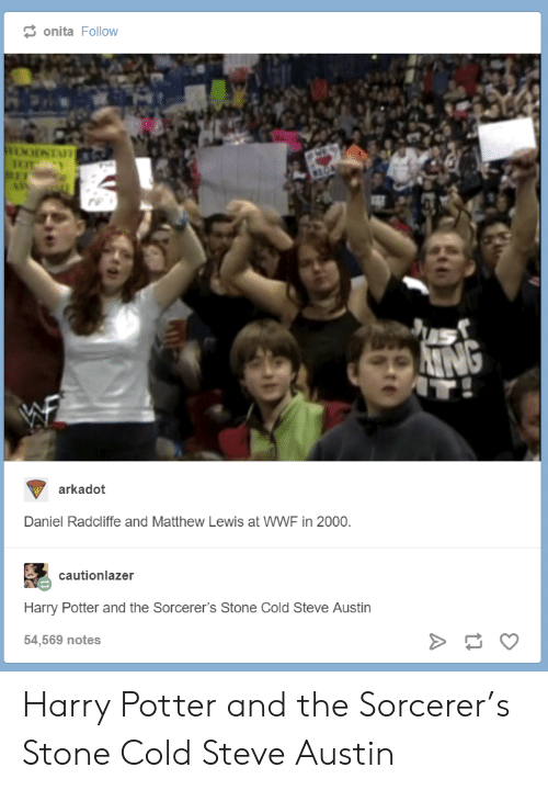 cold-steve-austin: onita Follow  arkadot  Daniel Radcliffe and Matthew Lewis at WWF in 2000  cautionlazer  Harry Potter and the Sorcerer's Stone Cold Steve Austin  54,569 notes Harry Potter and the Sorcerer's Stone Cold Steve Austin