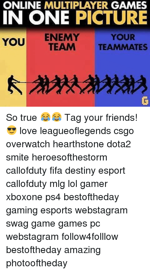 Smite: ONLINE MULTIPLAYER GAMES  IN ONE PICTURE  ENEMY  YOU  YOUR  TEAM  TES So true 😂😂 Tag your friends! 😎 love leagueoflegends csgo overwatch hearthstone dota2 smite heroesofthestorm callofduty fifa destiny esport callofduty mlg lol gamer xboxone ps4 bestoftheday gaming esports webstagram swag game games pc webstagram follow4folllow bestoftheday amazing photooftheday