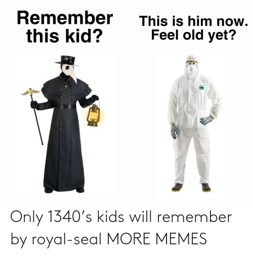Seal: Only 1340's kids will remember by royal-seal MORE MEMES