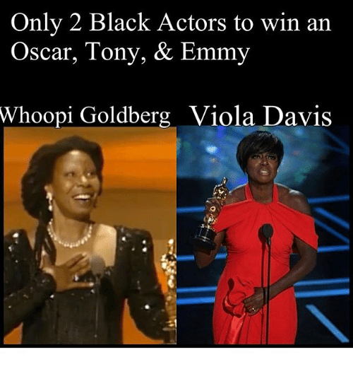 Whoopy: Only 2 Black Actors to win an  Oscar, Tony, & Emmy  Whoopi Goldberg Viola Davis