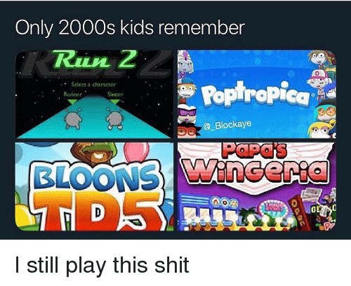 Shit, Kids, and Dank Memes: Only 2000s kids remember  Sleater  @ Blockave  BLOONS I still play this shit
