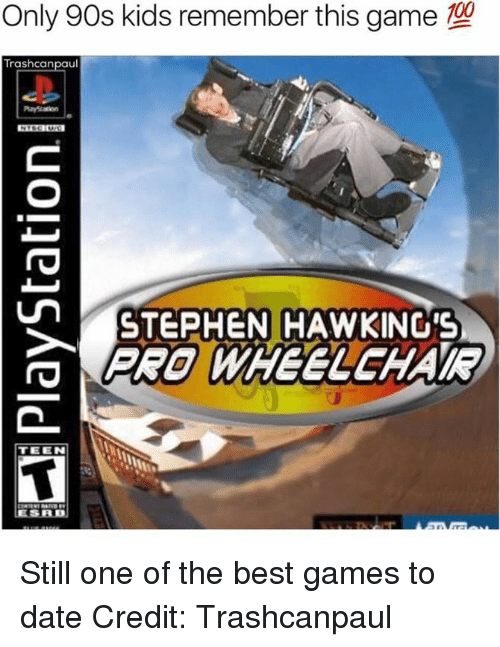 Only 90S Kid: Only 90s kids remember this game  Trash can  paul  un STEPHEN HAWKING'S  TEEN Still one of the best games to date  Credit: Trashcanpaul