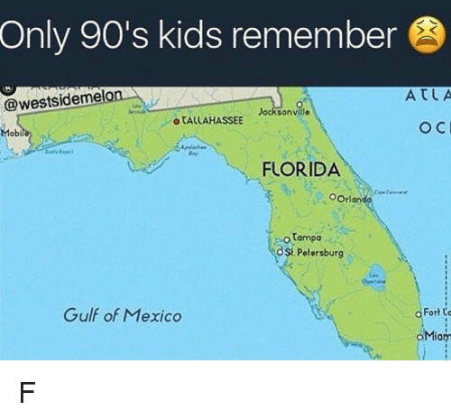 Only 90S Kids: Only 90's kids remember  X K  ATLA  @westsideme  Jacksonville  o TALLAHASSEE  Mobi  FLORIDA  OOrlando  tampa  OSt Petersburg  Gulf of Mexico  o Fort o  。Miary F