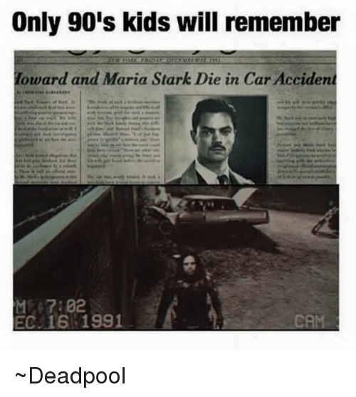 Only 90S Kid Will Remember: Only 90's kids will remember  Howard and Maria Stark Die in Car Accident  ME 7:02  EC. 16 1991 ~Deadpool