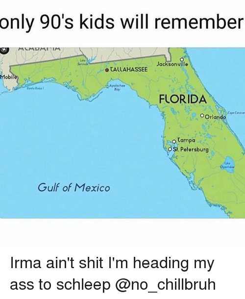 Only 90S Kids Will Remember: only 90's kids will remember  Jacksonville  o TALLAHASSEE  Mobi  Boy  FLORIDA  OOrlando  Tampa  ost.  Petersburg  Gulf of Mexico Irma ain't shit I'm heading my ass to schleep @no_chillbruh