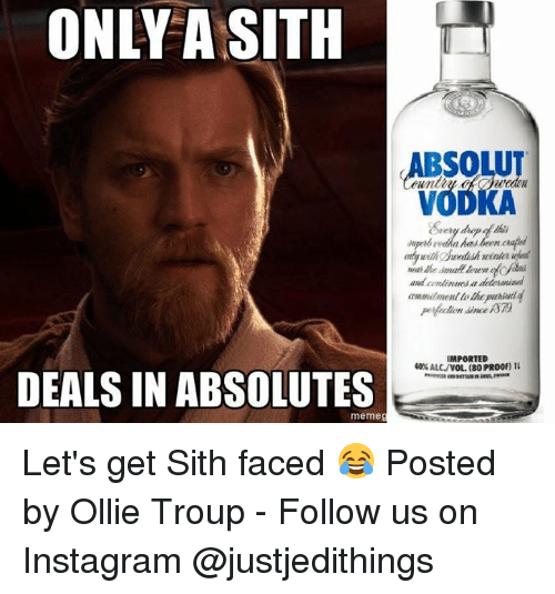 Instagram, Meme, and Sith: ONLY ASITH  ABSOLUT  VODKA  and onlinnassa  IMPORTED  40%ALC./VOLI (80 PR00f) ll  DEALS IN ABSOLUTES  meme Let's get Sith faced 😂  Posted by Ollie Troup - Follow us on Instagram @justjedithings