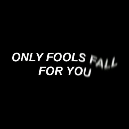 fools: ONLY FOOLS FALL  FOR YOU