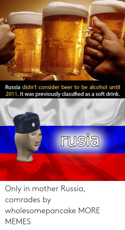 mother: Only in mother Russia, comrades by wholesomepancake MORE MEMES
