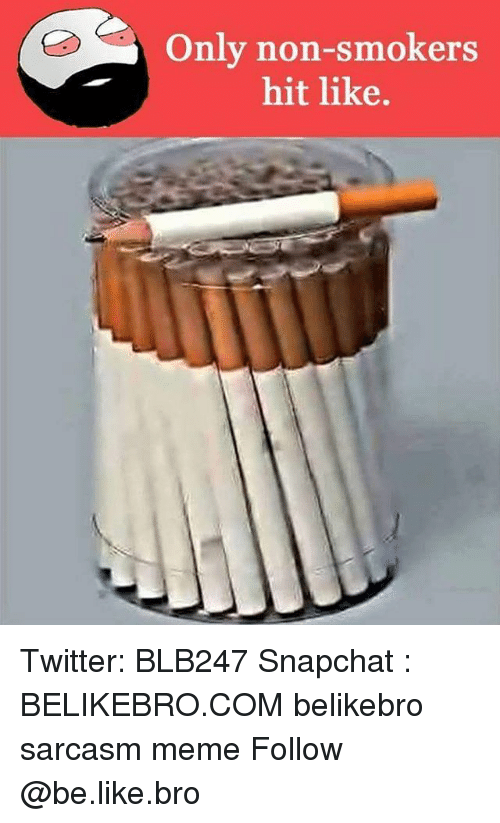 Be Like, Meme, and Memes: Only non-smokers  hit like. Twitter: BLB247 Snapchat : BELIKEBRO.COM belikebro sarcasm meme Follow @be.like.bro