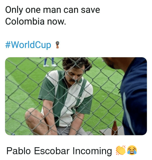 Memes, Pablo Escobar, and Colombia: Only one man can save  Colombia now  Pablo Escobar Incoming 👏😂