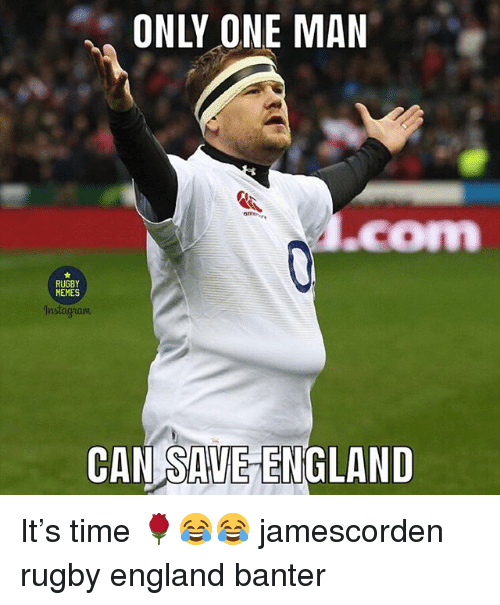 England, Memes, and Time: ONLY ONE MAN  .com  RUGBY  MEMES  Instagiam  CAN SAUE ENGLAND It's time 🌹😂😂 jamescorden rugby england banter
