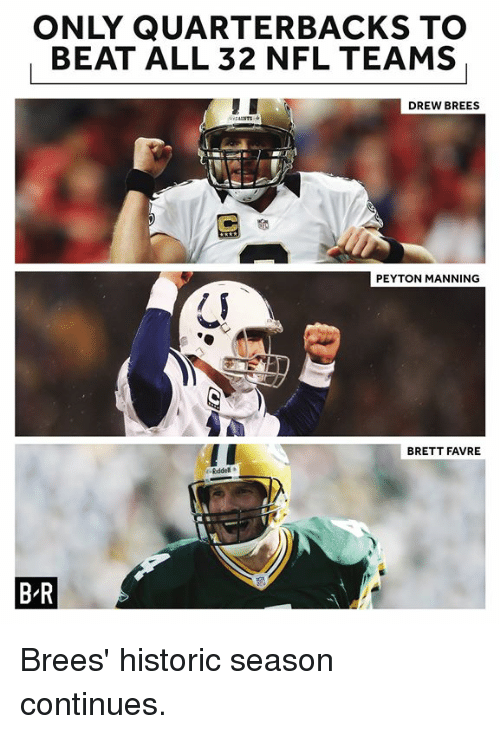 Nfl, Peyton Manning, and Brett Favre: ONLY QUARTERBACKS TO  BEAT ALL 32 NFL TEAMS  DREW BREES  PEYTON MANNING  BRETT FAVRE  B-R Brees' historic season continues.