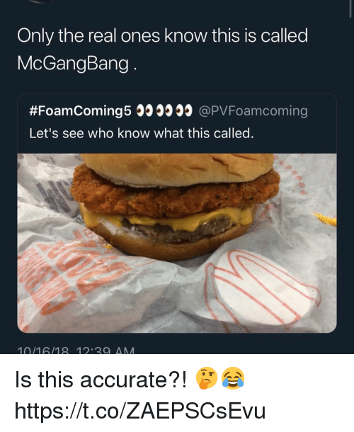 The Real, Who, and Real: Only the real ones know this is called  McGangBang  #FoamComing5309999 @PVFoamcoming  Let's see who know what this called.  10/16/18 12 20 AM Is this accurate?! 🤔😂 https://t.co/ZAEPSCsEvu