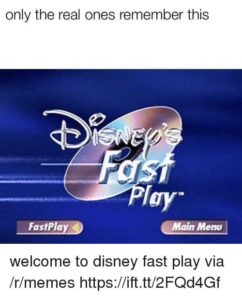 Disney, Memes, and The Real: only the real ones remember this  Ty  FastPlay  Main Menu welcome to disney fast play via /r/memes https://ift.tt/2FQd4Gf