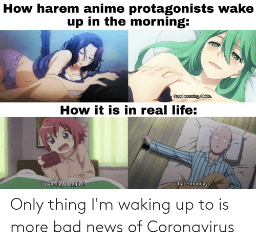 waking up: Only thing I'm waking up to is more bad news of Coronavirus