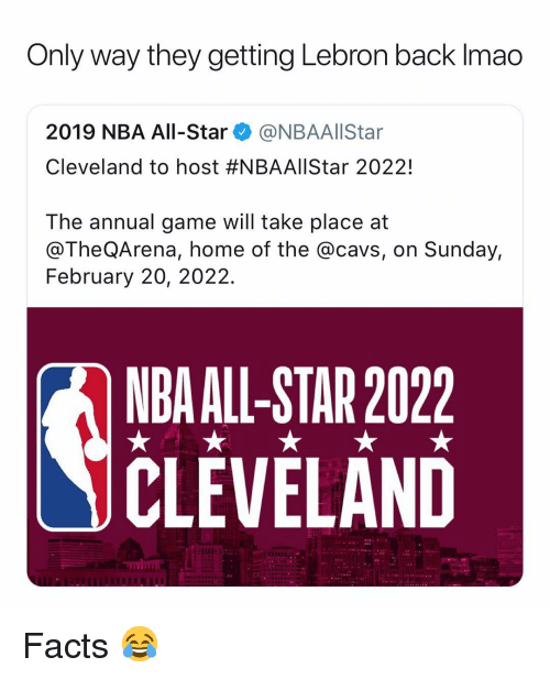 All Star, Basketball, and Cavs: Only way they getting Lebron back Imao  2019 NBA All-Star@NBAAllStar  Cleveland to host #NBAAllStar 20221  The annual game will take place at  @TheQArena, home of the @cavs, on Sunday,  February 20, 2022.  NDA ALL-STAR 2022  CLEVELAND Facts 😂