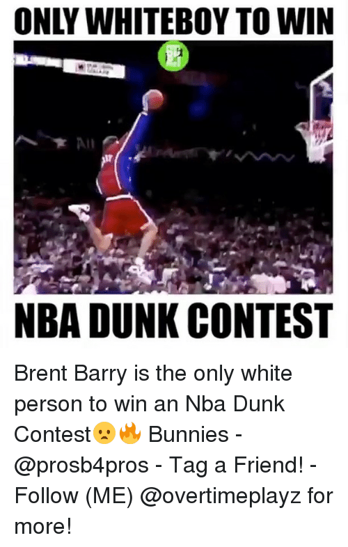 Bunni: ONLY WHITEBOY TO WIN  NBA DUNK CONTEST Brent Barry is the only white person to win an Nba Dunk Contest😦🔥 Bunnies - @prosb4pros - Tag a Friend! - Follow (ME) @overtimeplayz for more!
