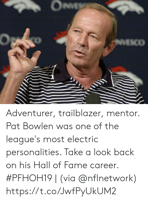 Memes, Back, and 🤖: OnVE  O  VESCO Adventurer, trailblazer, mentor.   Pat Bowlen was one of the league's most electric personalities. Take a look back on his Hall of Fame career.   #PFHOH19 | (via @nflnetwork) https://t.co/JwfPyUkUM2