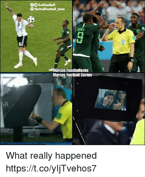 Fifa, Football, and Memes: OO TrollFootball  TheTrollFootballInsta  -  BHalG  FIFA  16  Marcos Fussbalecke  Marcos Football Corner  AR What really happened https://t.co/yIjTvehos7