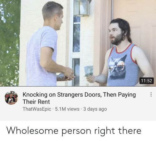 doors: OOD  11:52  Knocking on Strangers Doors, Then Paying  Their Rent  ThatWasEpic 5.1M views 3 days ago Wholesome person right there
