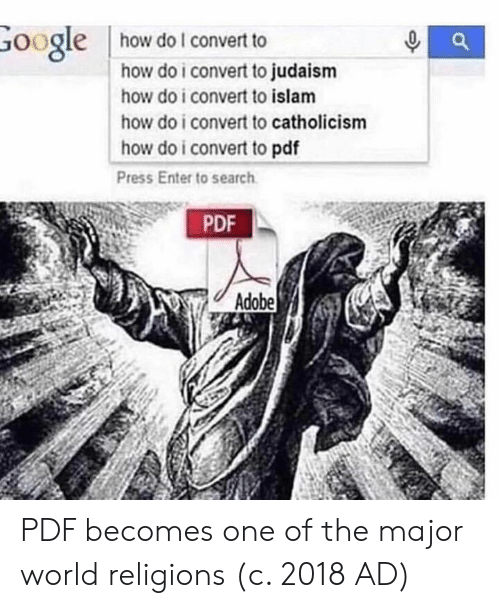 Adobe, Islam, and Search: oogle  how do l convert to  how do i convert to judaism  how do i convert to islam  how do i convert to catholicism  how do i convert to pdf  Press Enter to search  PDF  Adobe PDF becomes one of the major world religions (c. 2018 AD)