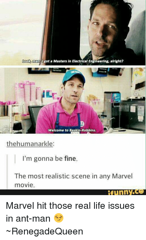 Funny Marvel: ook man got a Masters in Electrical Engineering, alright?  Welcome to Baskin-Robbins.  the humanarkle  I'm gonna be fine  The most realistic scene in any Marvel  movie  funny Marvel hit those real life issues in ant-man 😏 ~RenegadeQueen