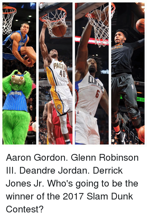 DeAndre Jordan: OOLIFZg  IIVd Aaron Gordon. Glenn Robinson III. Deandre Jordan. Derrick Jones Jr.   Who's going to be the winner of the 2017 Slam Dunk Contest?