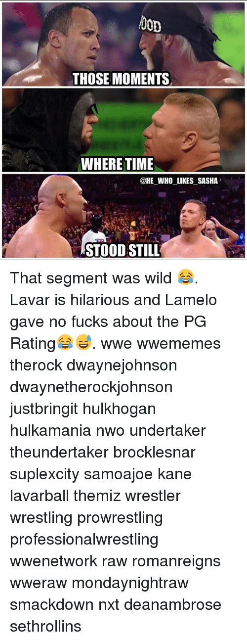 nwo: oon  THOSE MOMENTS  WHERETIME  @HE WHO LIKES SASHA  STOOD STILL That segment was wild 😂. Lavar is hilarious and Lamelo gave no fucks about the PG Rating😂😅. wwe wwememes therock dwaynejohnson dwaynetherockjohnson justbringit hulkhogan hulkamania nwo undertaker theundertaker brocklesnar suplexcity samoajoe kane lavarball themiz wrestler wrestling prowrestling professionalwrestling wwenetwork raw romanreigns wweraw mondaynightraw smackdown nxt deanambrose sethrollins