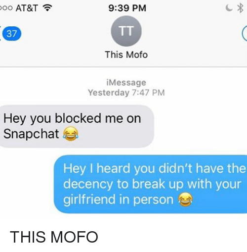 Mofoe: ooo AT&T  9:39 PM  37  This Mofo  i Message  Yesterday 7:47 PM  Hey you blocked me on  Snapchat  Hey I heard you didn't have the  decency to break up with your  girlfriend in person THIS MOFO