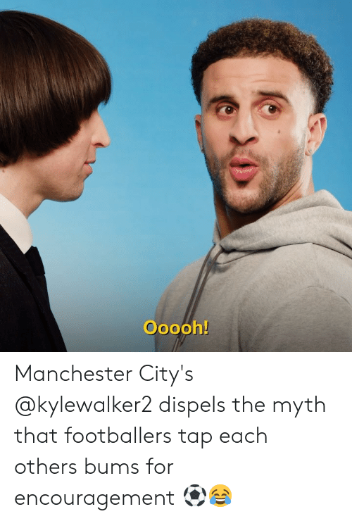 Memes, Manchester, and 🤖: Ooooh! Manchester City's @kylewalker2 dispels the myth that footballers tap each others bums for encouragement ⚽😂