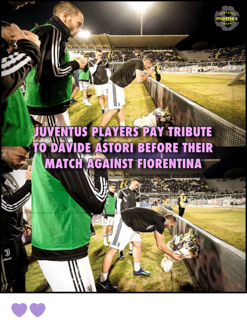 Memes, Match, and 🤖: OOTBAL  memes  INST  UVENTUS PLAYERS PAY TRIBUTE  TO DAVIDE ASTORI BEFORE THEIR  MATCH AGAINST FIORENTINA 💜💜