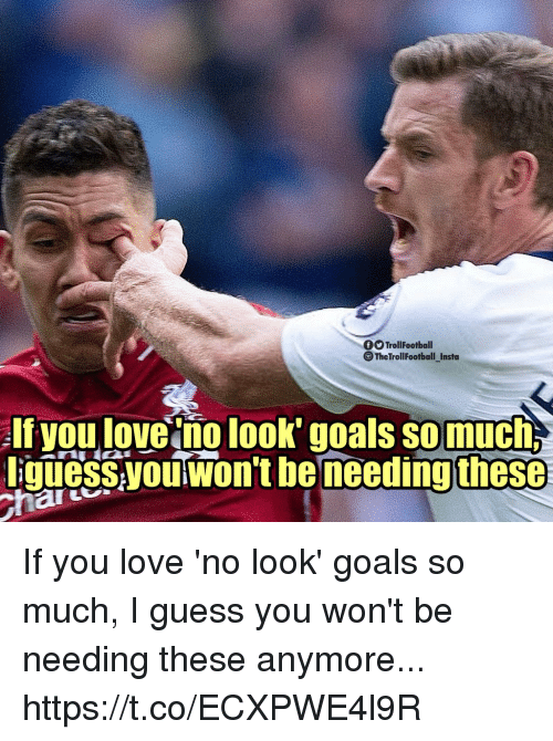 Goals, Love, and Memes: OOTrollFootball  The TrollFootball Insta  If you loveno look' goals somuch  iquessyoutwont be needing these If you love 'no look' goals so much, I guess you won't be needing these anymore... https://t.co/ECXPWE4l9R