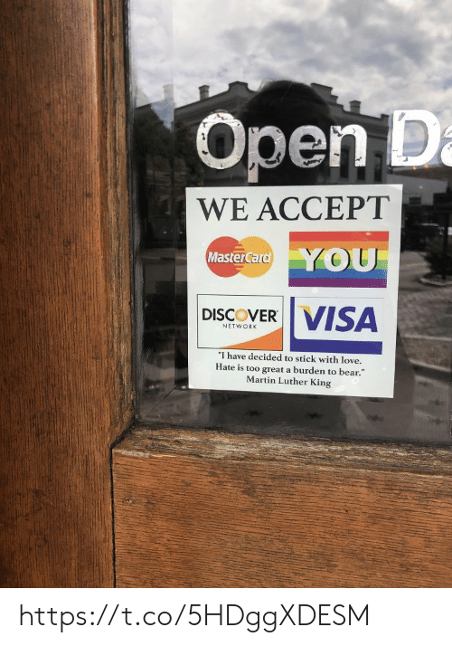 "Martin Luther King: Open D  a  WE ACCEPT  YOU  MasterCard  VISA  DISCOVER  NETWORK  ""I have decided to stick with love.  Hate is too great a burden to bear.""  Martin Luther King https://t.co/5HDggXDESM"