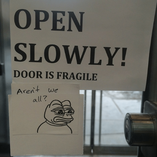 Open, All, and Door: OPEN  SLOWLY!  DOOR IS FRAGILE  Aren+ we  all?