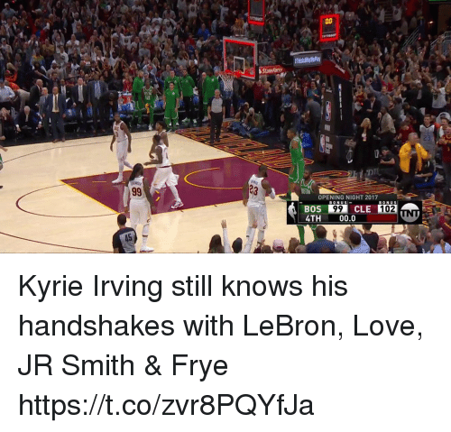 J.R. Smith: OPENING NIGHT 2017  BONUS  BONUS  BOS  4TH 00.0  CLE  102 Kyrie Irving still knows his handshakes with LeBron, Love, JR Smith & Frye https://t.co/zvr8PQYfJa