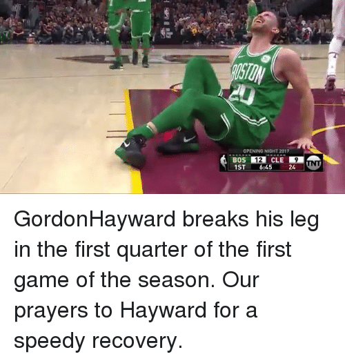 Memes, Game, and 🤖: OPENING NIGHT 2017  BOS 12 CLE 9  1ST 6:45 24UN GordonHayward breaks his leg in the first quarter of the first game of the season. Our prayers to Hayward for a speedy recovery.